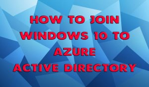 How To Join Windows 10 To Azure AD - Feat
