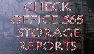 Check Office 365 Storage Reports for Email, OneDrive and SharePoint
