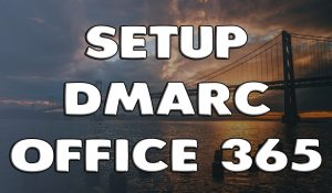 How To Setup DMARC in Office 365