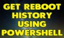 Get Reboot History Using Powershell