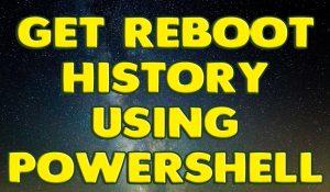 Get Reboot History Using Powershell