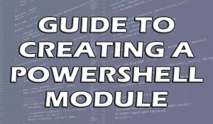 Powershell Module A Best Practice Guide To Turn Related Functions Into A Single Script